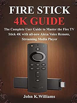 Fire Stick 4k Guide: The Complete User Guide to Master the