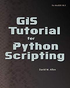 GIS Tutorial for Python Scripting (GIS Tutorials)