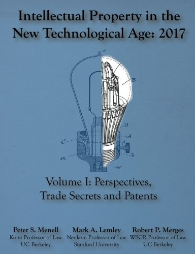 Intellectual Property in the New Technological Age 2017: Vol. I Perspectives, Trade Secrets and Patents