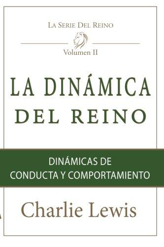 Download La Dinamica Del Reino: Dinamicas de Conducta y Comportamiento (Kingdom Series) (Volume 2) (Spanish Edition) PDF