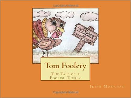 Read Tom Foolery: The Tale of a Foolish Turkey PDF