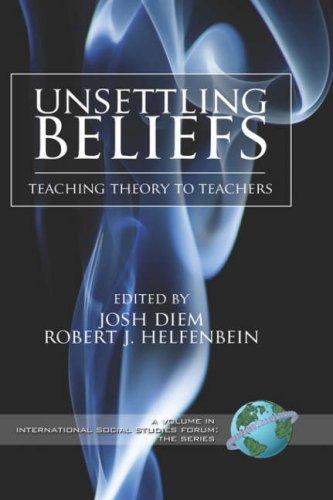 Download Unsettling Beliefs: Teaching Theory to Teachers (Hc) (International Social Studies Forum) ebook