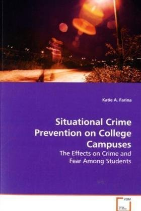 Situational Crime Prevention on College Campuses: The Effects on Crime and Fear Among Students (Prevention Crime Situational)