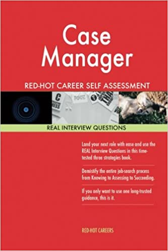 Case Manager RED HOT Career Self Assessment Guide; 1184 REAL Interview  Questions: Red Hot