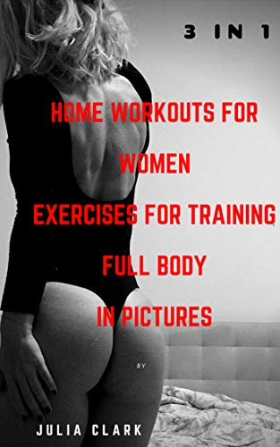 HOME WORKOUTS FOR WOMEN  EXERCISES FOR TRAINING  FULL BODY IN PICTURES (1,2,3 Parts) 3 in 1