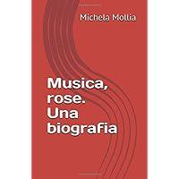 Musica, rose, Una biografia