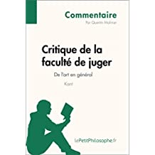 Critique de la faculté de juger de Kant - De l'art en général (Commentaire): Comprendre la philosophie avec lePetitPhilosophe.fr (Commentaire philosophique t. 3) (French Edition)