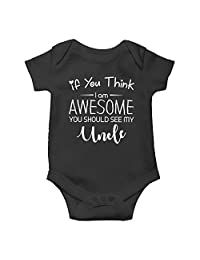 Witty Fashions If You Think I Am Awesome - Uncle Gift, Funny Cute Infant, One-Piece Baby Bodysuit
