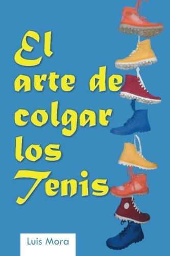 El arte de colgar los tenis  [Mora, Luis] (Tapa Blanda)