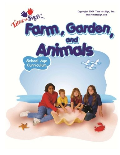 School Age Curriculum: Farm, Garden and Animals (Farm, Garden & Animals) (Volume 11)