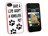 Graphics and More Save a Life Adopt a Homeless Pet - Dog Cat Adoption - Snap On Hard Protective Case for Apple iPhone 4 4S - Pink - Carrying Case - Non-Retail Packaging - Pink