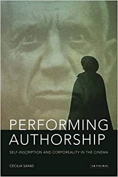 Performing Authorship: Self-Inscription and Corporeality in the Cinema (Tauris World Cinema) by Cecilia Sayad (2013-07-30)