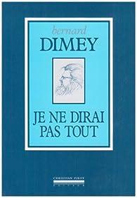 Je ne dirai pas tout par Bernard Dimey