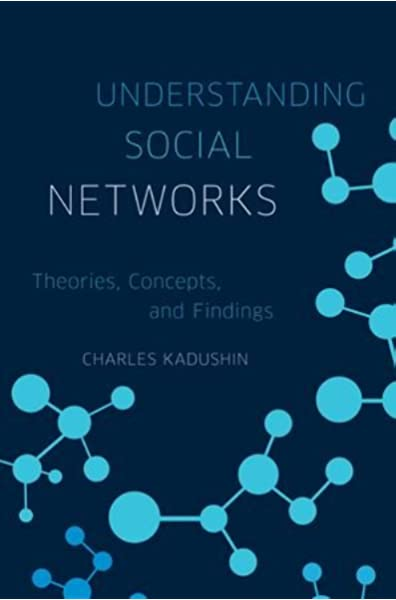 Understanding Social Networks: Theories, Concepts, and ...