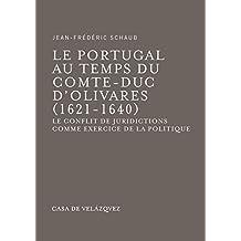 Le Portugal au temps du comte-duc d'Olivares (1621-1640): Le conflit de juridictions comme exercice de la politique (Bibliothèque de la Casa de Velázquez)
