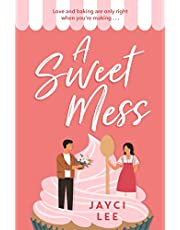A Sweet Mess: A delicious romantic comedy to devour!