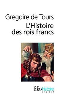L'Histoire des rois francs, Grégoire de Tours (saint)