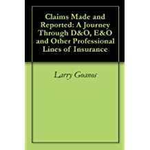 Claims Made and Reported: A Journey Through D&O, E&O and Other Professional Lines of Insurance