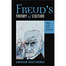 Freud's Theory of Culture: Eros, Loss, and Politics