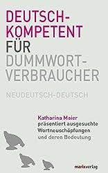 Deutschkompetent für Dummwortverbraucher: Neudeutsch-deutsch