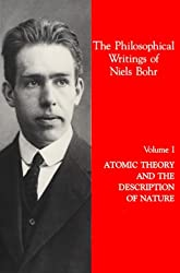 Volume I - Atomic Theory and the Description of Nature (Philosophical Writings of Niels Bohr Series, Vol 1)