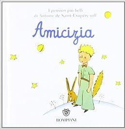 Frasi Amicizia Il Piccolo Principe.Il Piccolo Principe Amicizia Antoine De Saint Exupery 9788845271175 Books Amazon Ca