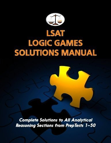 LSAT Logic Games Solutions Manual: Complete Solutions to All Analytical Reasoning Sections from PrepTests 1-50 (Cambridge LSAT) by Morley Tatro (2010-06-16)