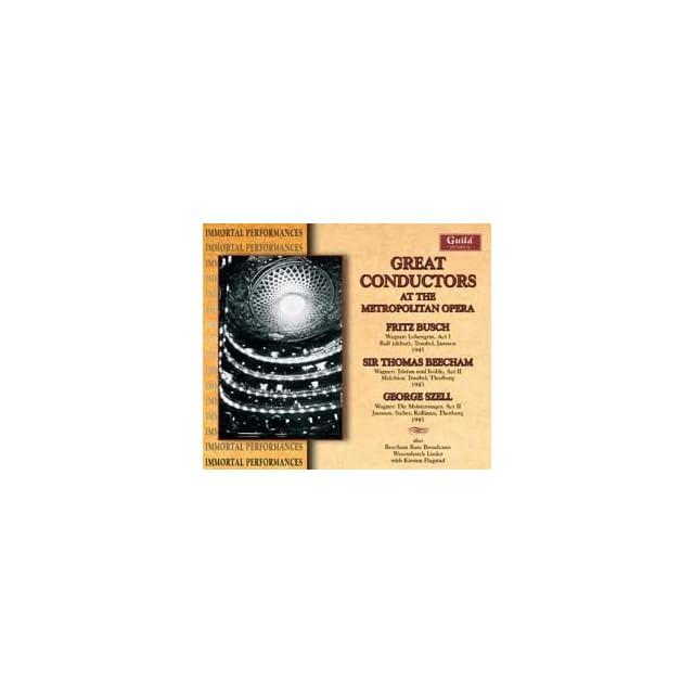 Great Conductors At the Opera(New York) [Richard Wagner Lohengrin (Act I)    November 26, 1945 Helen Traubel, Torsten Ralf, Herbert Janssen, Hugh Thompson; Fritz Busch // Tristan und Isolde (Act II) December 11, 1943    Helen Traubel, Kerstin Thorborg,