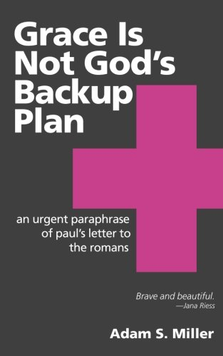 Grace Is Not God's Backup Plan: An Urgent Paraphrase of Paul's Letter to the Romans