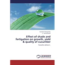 Effect of shade and fertigation on growth, yield & quality of cucumber: Cucumis sativus L.