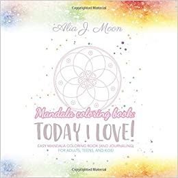 a41090d59 Amazon.com: Mandala coloring book: Today I love: Easy mandala coloring book  (and journaling) for adults, teens and kids! (9781093484274): Alia J. Moon:  ...