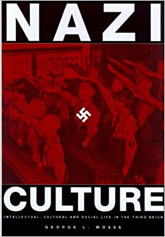 Nazi Culture: Intellectual, Cultural, and Social Life in the Third Reich (George L. Mosse Series in Modern European Cultural and Intellectual History)