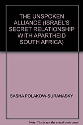 THE UNSPOKEN ALLIANCE (ISRAEL'S SECRET RELATIONSHIP WITH APARTHEID SOUTH AFRICA)