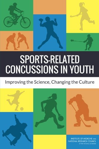 Sports-Related Concussions in Youth: Improving the Science, Changing the Culture by Committee on Sports-Related Concussions in Youth (2014-03-04)