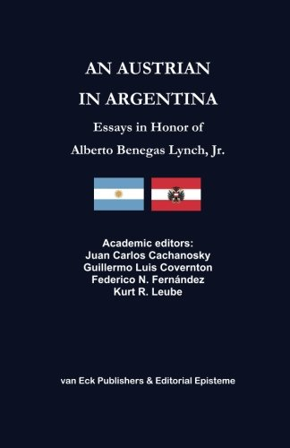 An Austrian in Argentina: Essays in Honor of Alberto Benegas Lynch Jr. (Spanish Edition) [Colectivo de Autores] (Tapa Blanda)