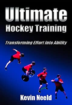 Ultimate Hockey Training: Transforming Effort Into Ability! by [Neeld, Kevin]