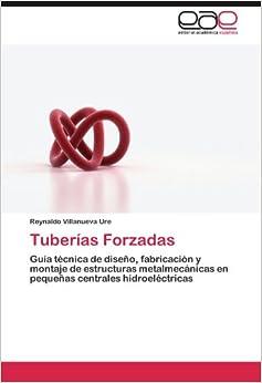 Tuberías Forzadas: Guía técnica de diseño, fabricación y montaje de estructuras metalmecánicas en pequeñas centrales hidroeléctricas