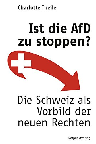 Ist die AfD zu stoppen?: Die Schweiz als Vorbild der neuen Rechten