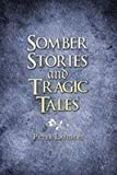 Somber Stories and Tragic Tales, Peter Landers, 1606728474