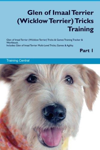 Glen of Imaal Terrier (Wicklow Terrier) Tricks Training Glen of Imaal Terrier Tricks & Games Training Tracker & Workbook. Includes: Glen of Imaal Terrier Multi-Level Tricks, Games & Agility. Part 1