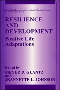 Book Resilience and Development: Positive Life Adaptations (Longitudinal Research in the Social and Behavioral Sciences: An Interdisciplinary Series)