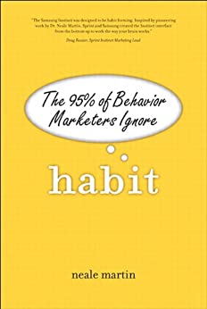 Habit: The 95% of Behavior Marketers Ignore (paperback) by [Martin, Neale]