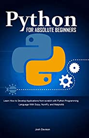 Python for Absolute Beginners: Learn How to Develop Applications from scratch with Python Programming Language