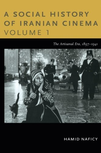 Download A Social History of Iranian Cinema, Volume 1: The Artisanal Era, 1897-1941 (Social History of Iranian Cinema (Paperback)) pdf