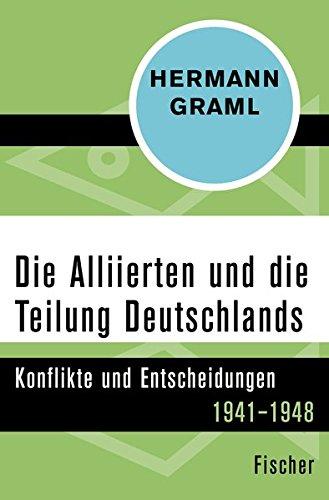 Die Alliierten und die Teilung Deutschlands: Konflikte und Entscheidungen 1941–1948