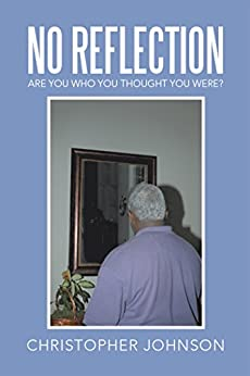 No Reflection: Are You Who You Thought You Were? by [Johnson, Christopher]