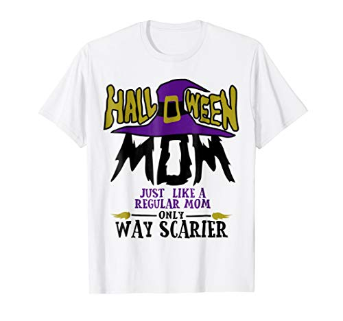 Mom Halloween Only Way Scarier Funny T-shirt Family Gift