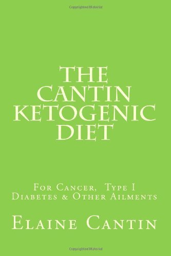 [ THE CANTIN KETOGENIC DIET: FOR CANCER, TYPE I DIABETES & OTHER AILMENTS ] By Cantin, Elaine ( Author) 2012 [ Paperback ]