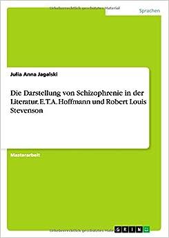 Die Darstellung von Schizophrenie in der Literatur. E.T.A. Hoffmann und Robert Louis Stevenson