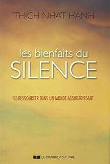 Les bienfaits du silence : se ressourcer dans un monde assourdissant, Nhât Hanh, Thich